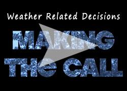 Weather Related Decisions - Making the Call with Arrow leading to video