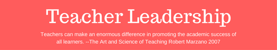 Teacher Leadership Teachers can make an enormous difference in promoting the academic success of all learners-The Art and Science of Teaching Robert Marzano 2007